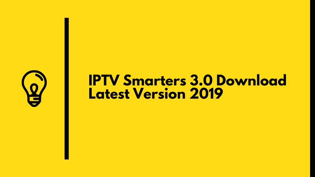 IPTV Smarters 3.0 Download Latest Version 2019 (Official)
