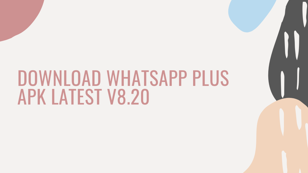 WhatsApp Plus APK V8.20 Download Free Latest Version (Official) 2019