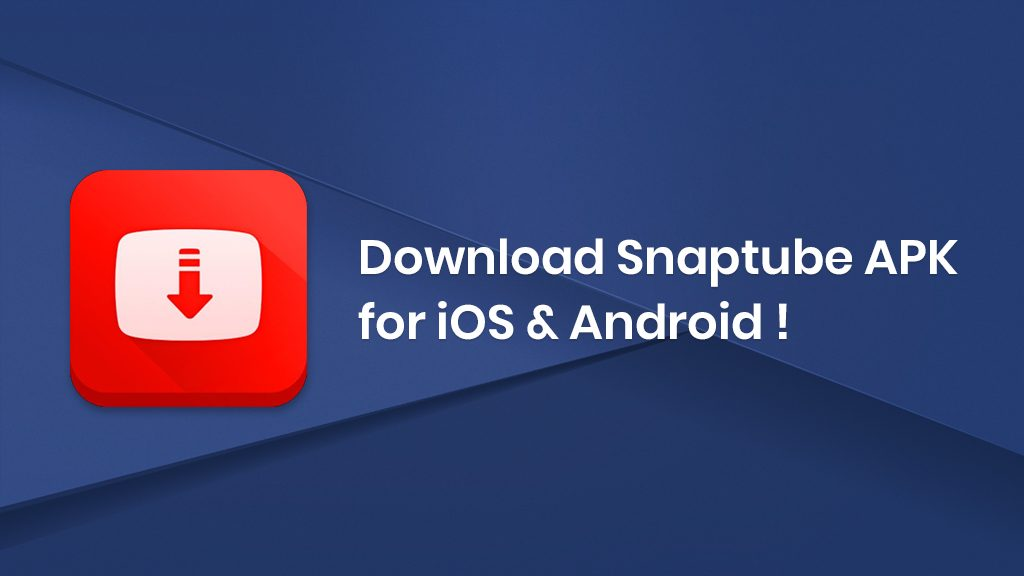 Download Snaptube APK and install the Snaptube App On Android & iOS